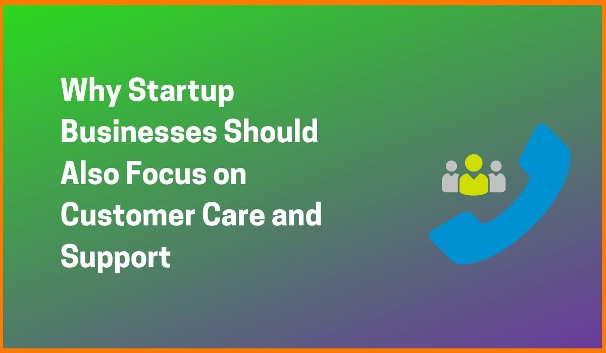 15 Reasons Why Startups Should Focus on Customer Care and Support