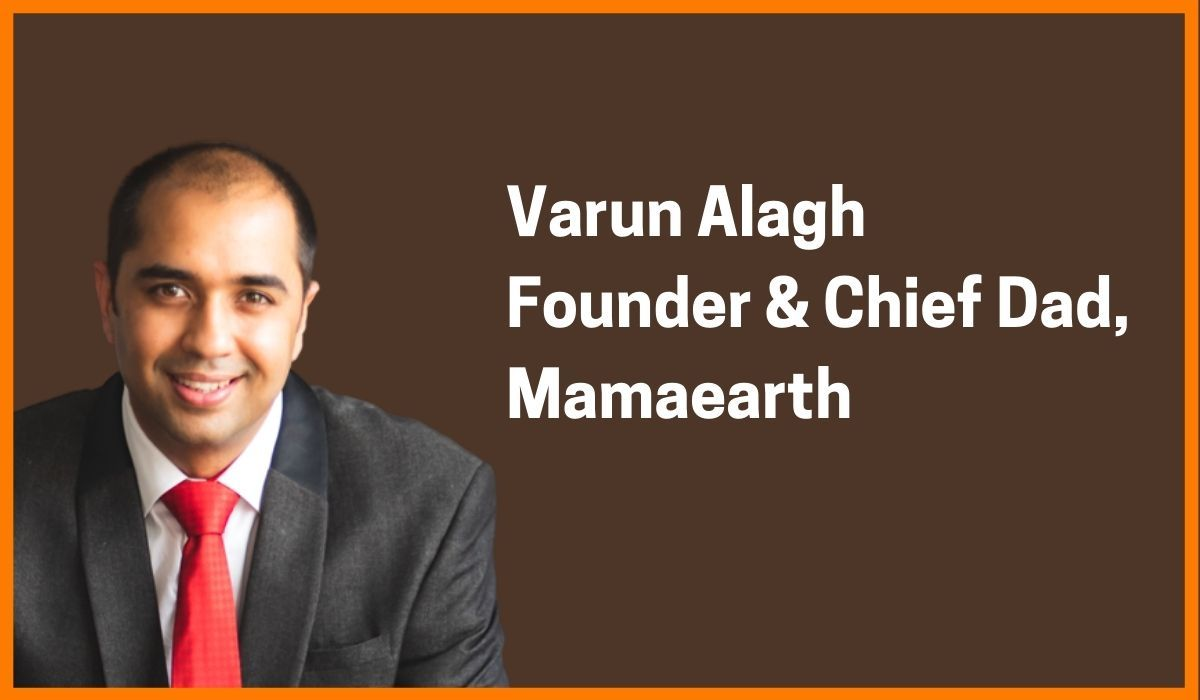 Varun Alagh: Founder & Chief Dad of Mamaearth