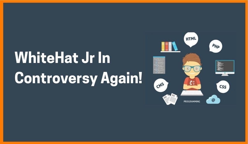 Indian Startup WhiteHat Jr Surrounds Itself In Controversy Again