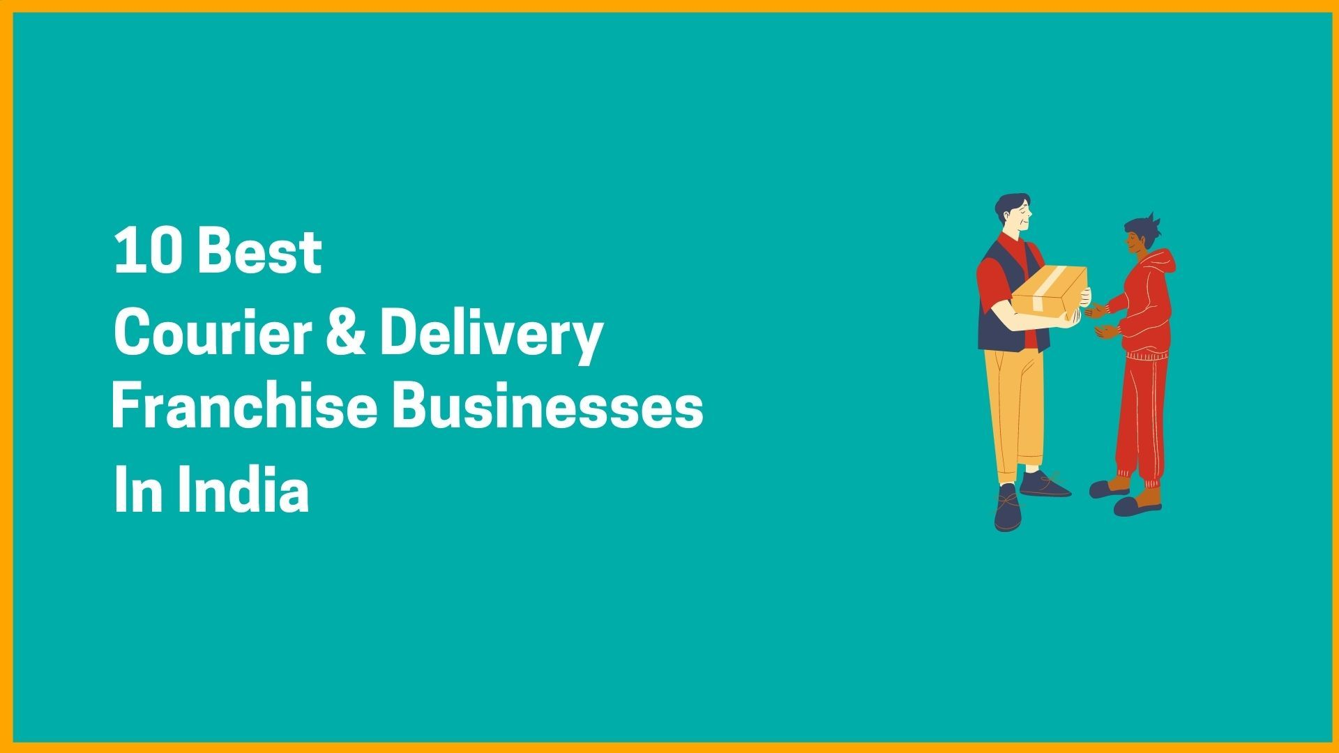 Top Courier & Delivery Franchise Businesses in India