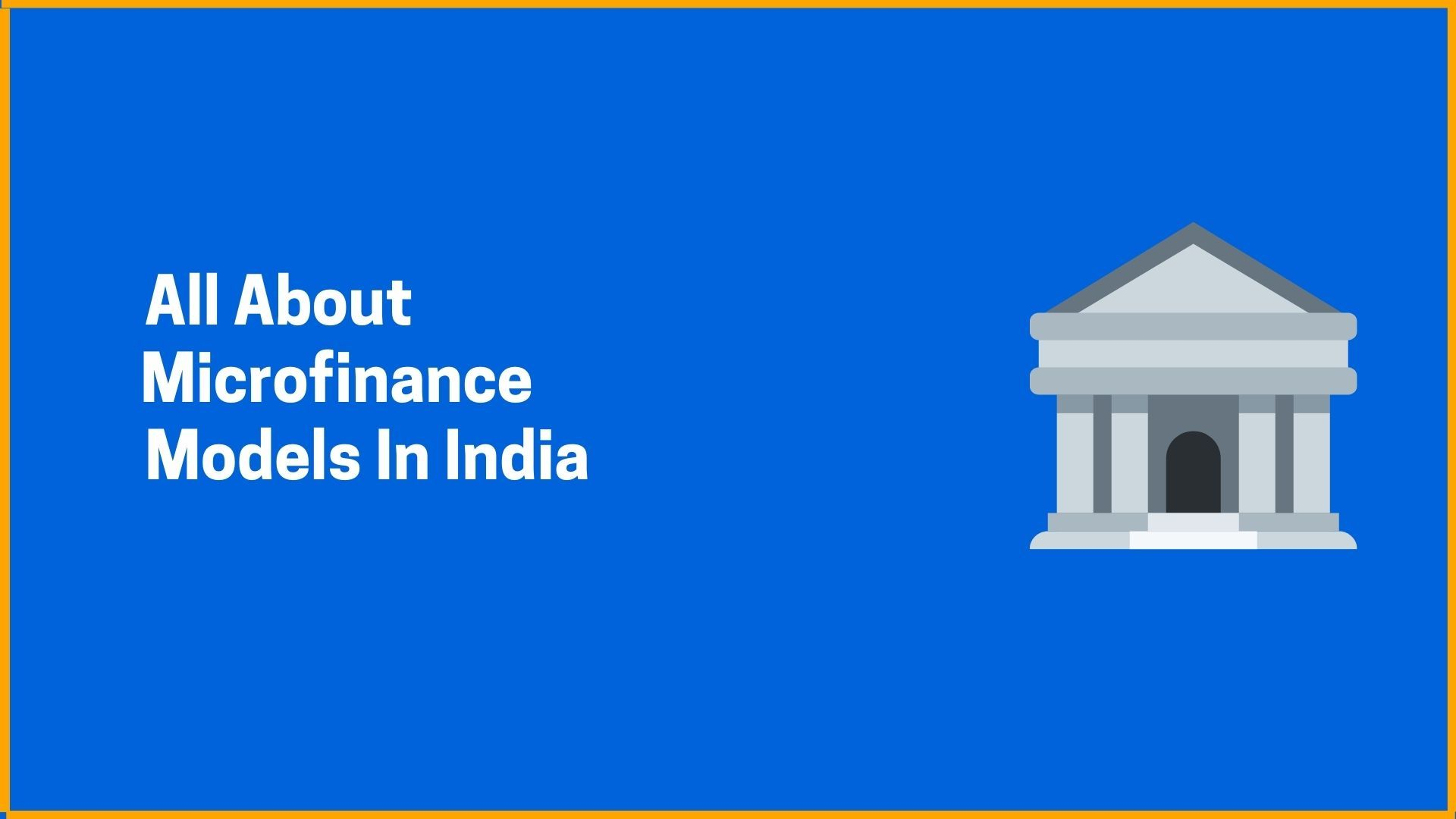 All About Microfinance Models In India