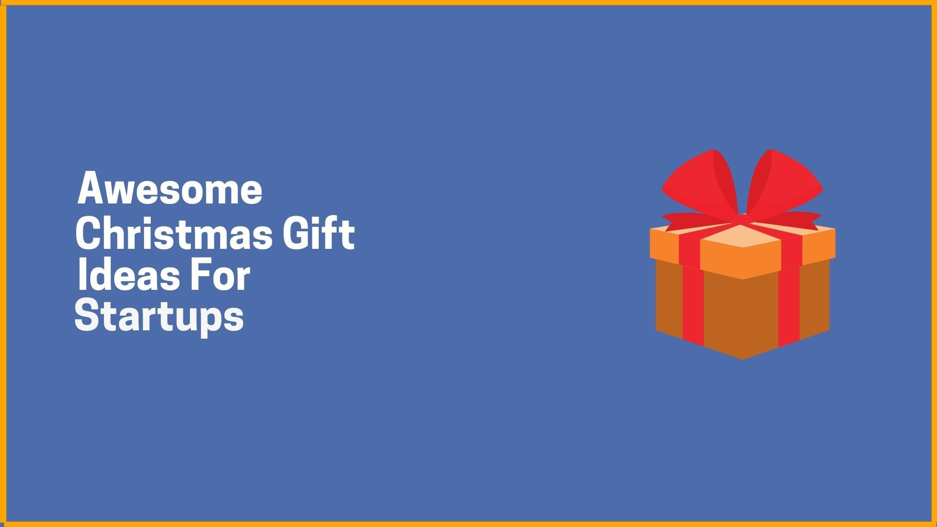 Awesome Christmas Gift Ideas For Startups