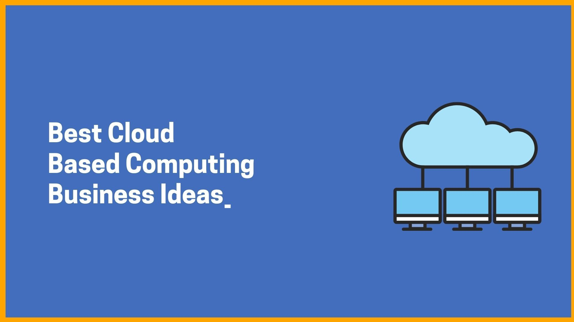 Best Cloud Based Computing Business Ideas