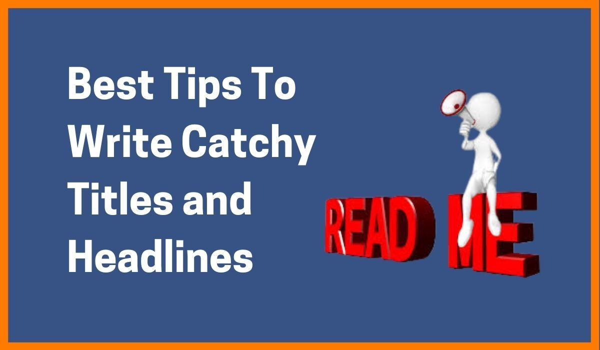 Best Tips To Write Catchy Titles and Headlines