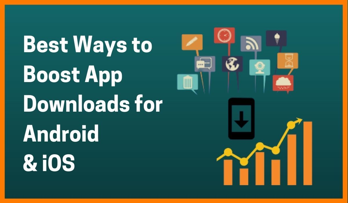 9 Best Ways to Boost App Downloads for Android & iOS