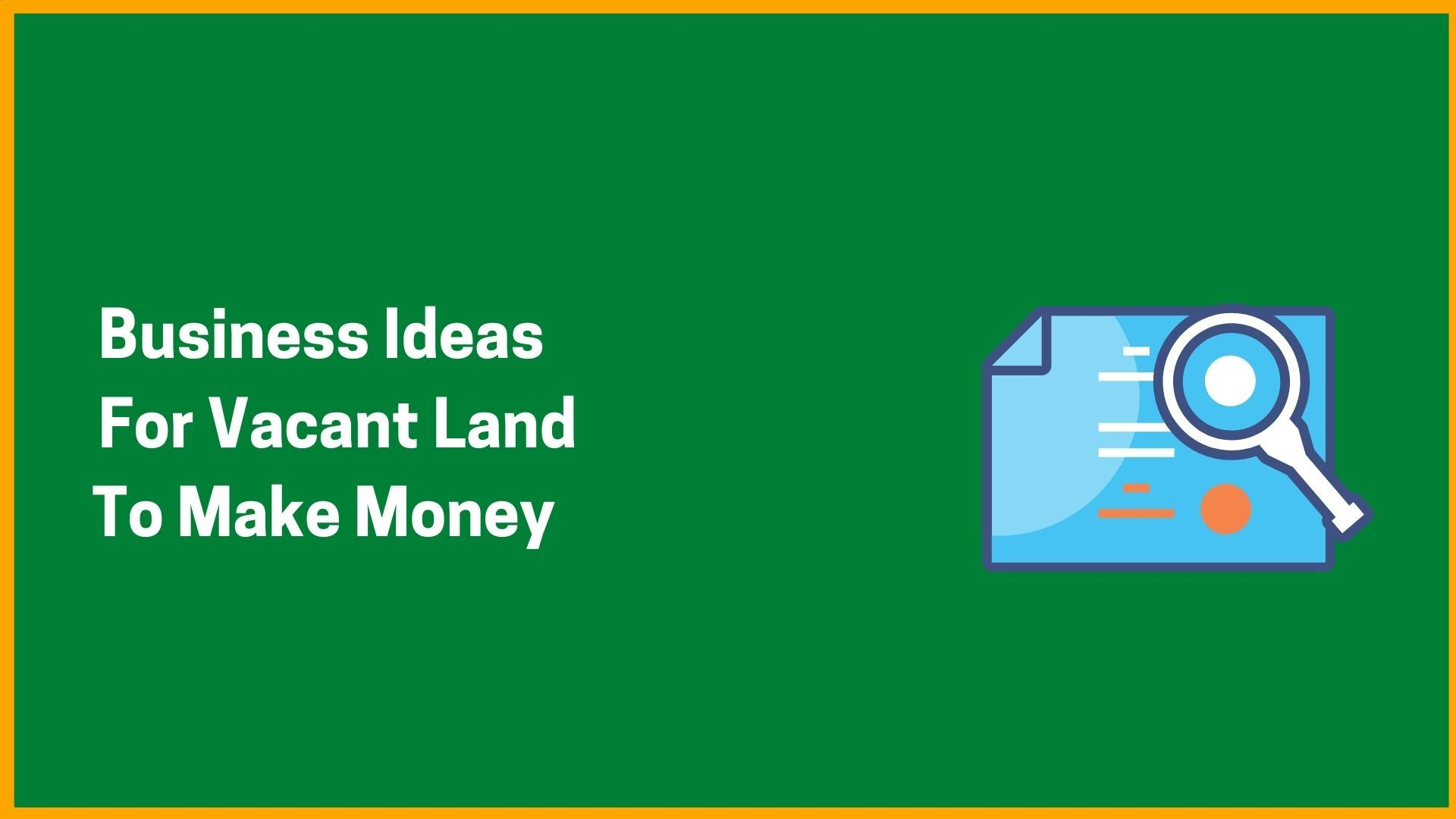 Business Ideas For Vacant Land To Make Money
