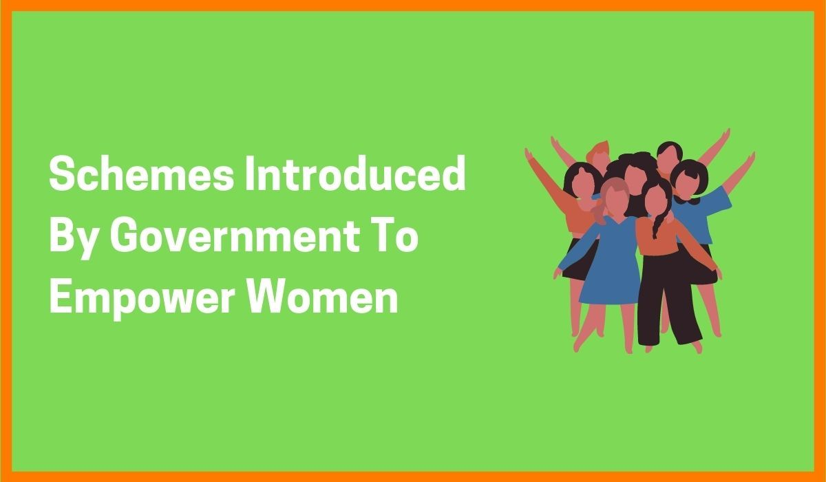 Schemes Introduced By Government To Empower Women