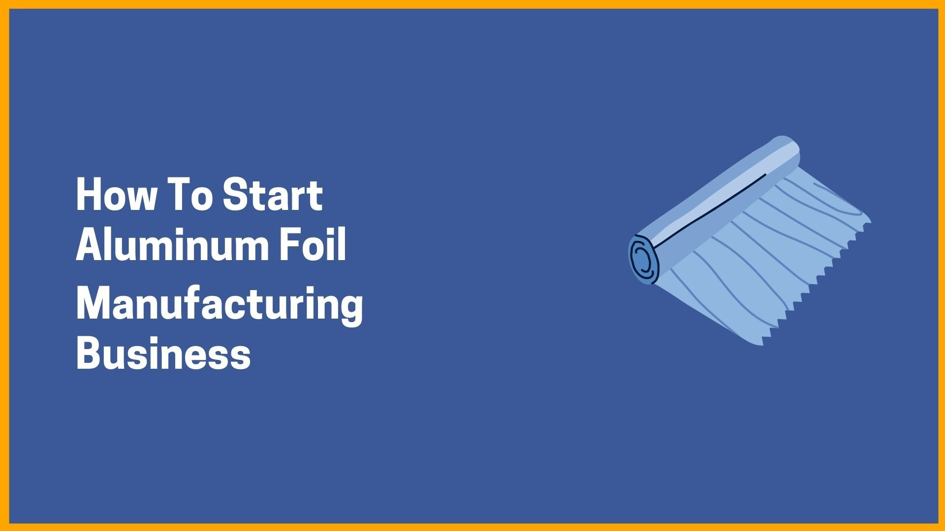 How To Start Aluminum Foil Manufacturing Business