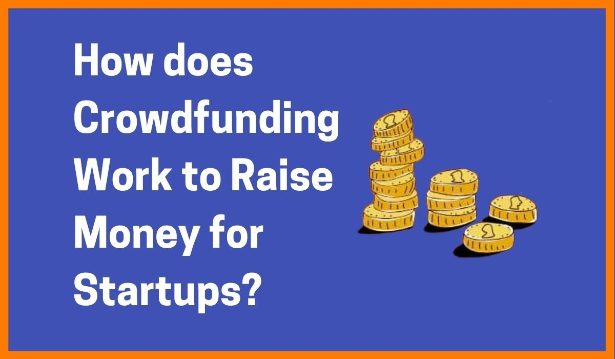 How does Crowdfunding Work to Raise Money for Startup | How Crowdfunding Works in India?