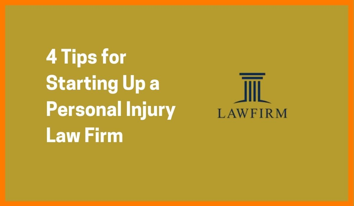 4 Tips for Starting Up a Personal Injury Law Firm