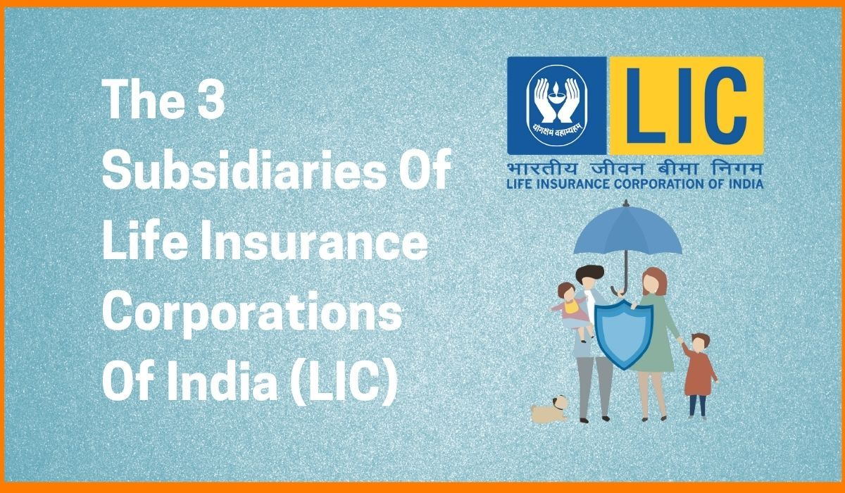 The 3 Subsidiaries Of Life Insurance Corporations Of India (LIC)