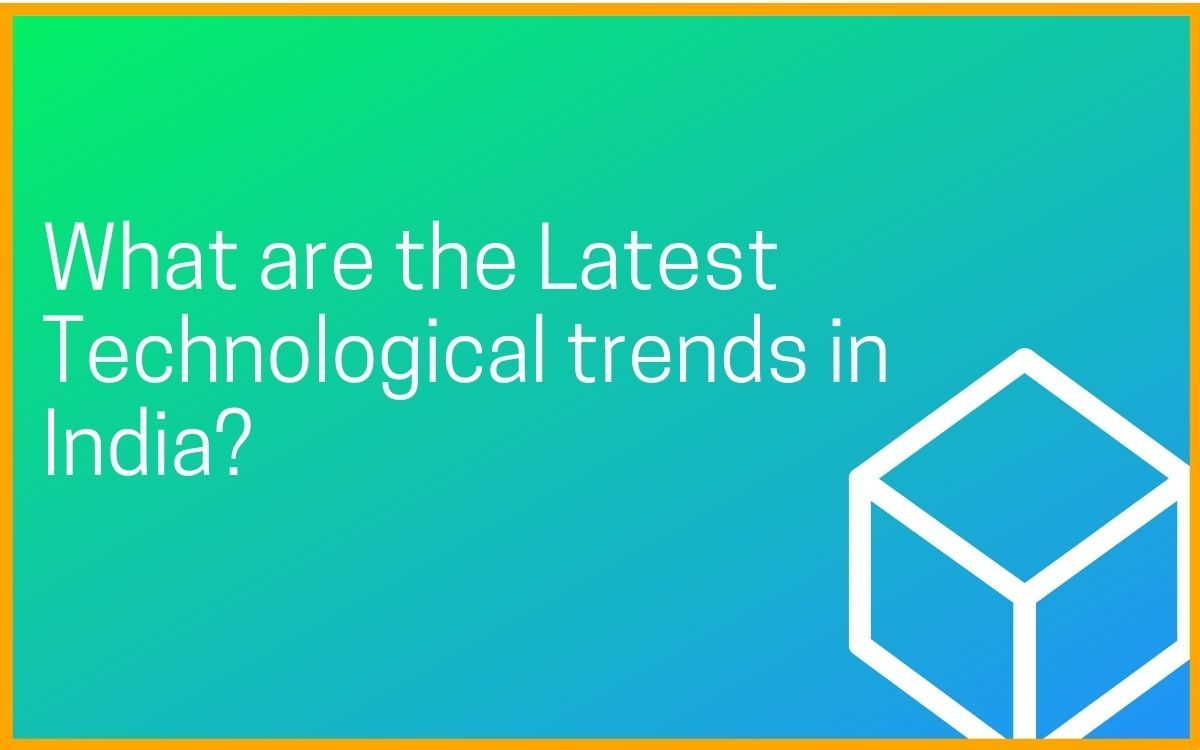 What are the Latest Technology Trends in India?