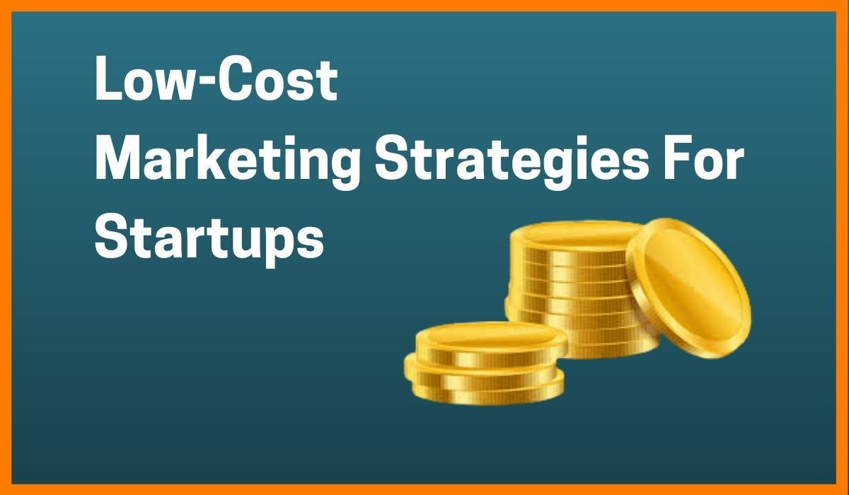 Best Low-Cost Marketing Strategies for Startups