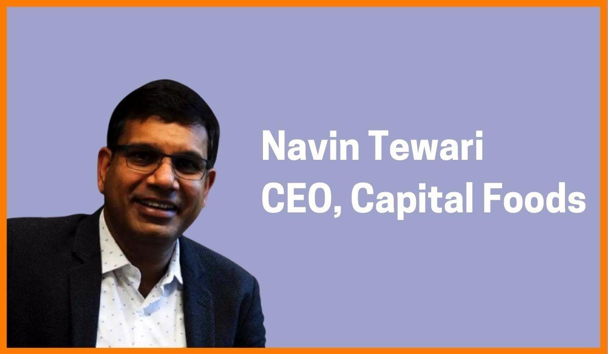 Navin Tewari: CEO of Capital Foods