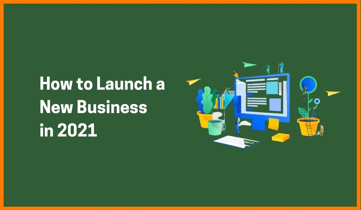 How to Launch a New Business in 2021