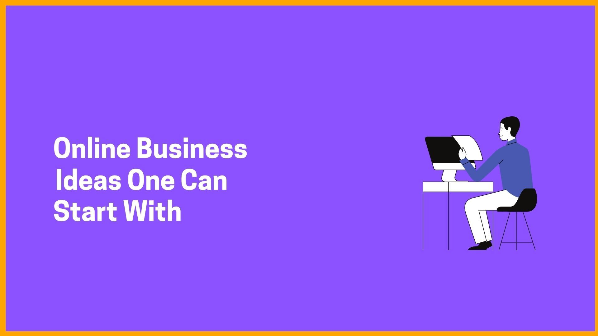 Online Business Ideas One Can Start With