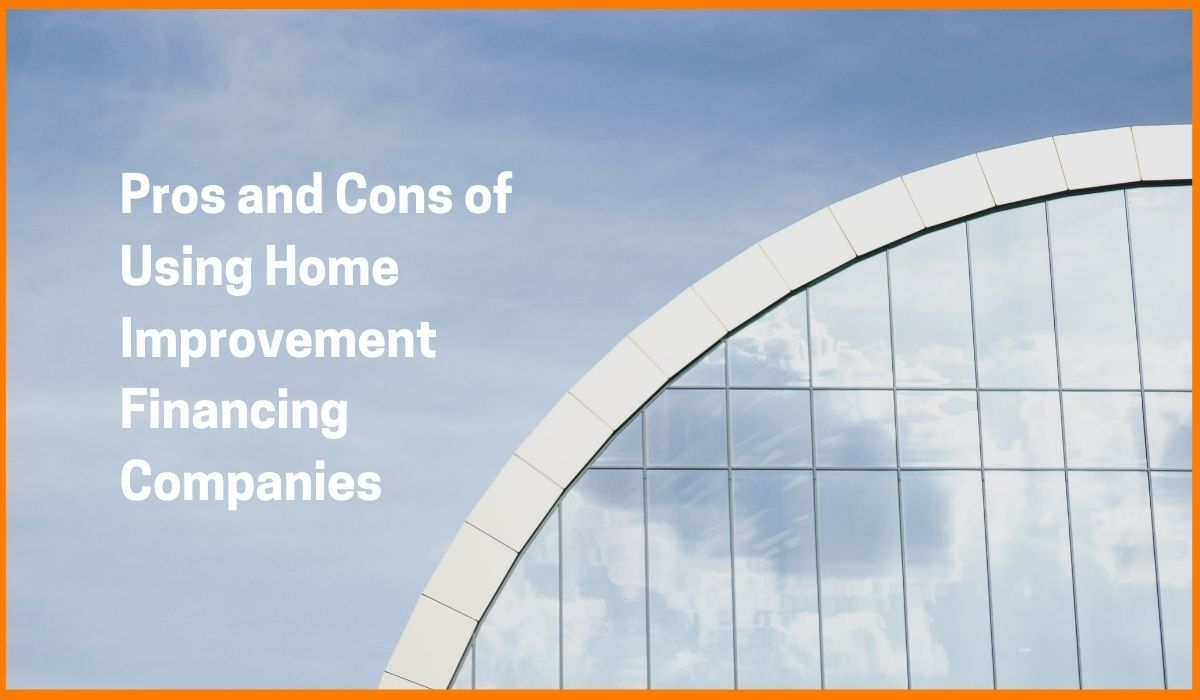 Pros and Cons of Using Home Improvement Financing Companies