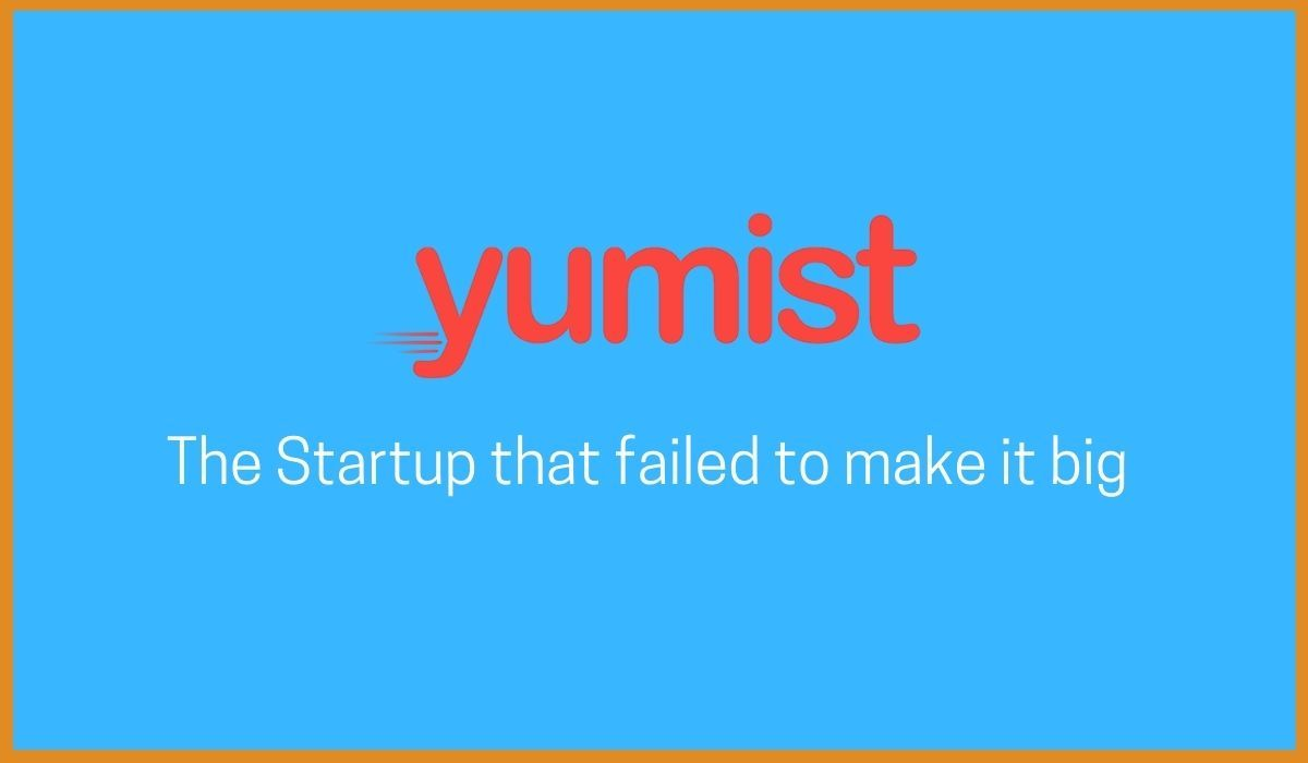 Yumist: The Startup that failed to make it Big