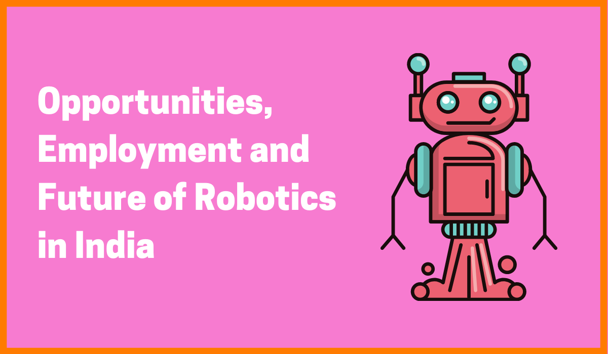 Opportunities, Employment and Future Of Robotics In India