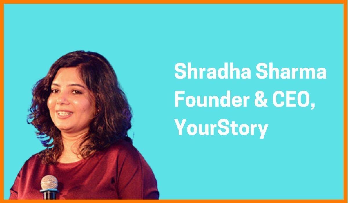 Shradha Sharma: Founder & CEO of YourStory