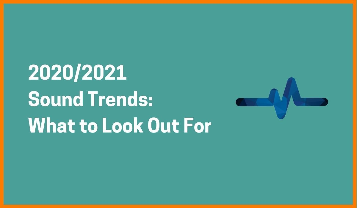 2020/2021 Sound Trends: What to Look Out For