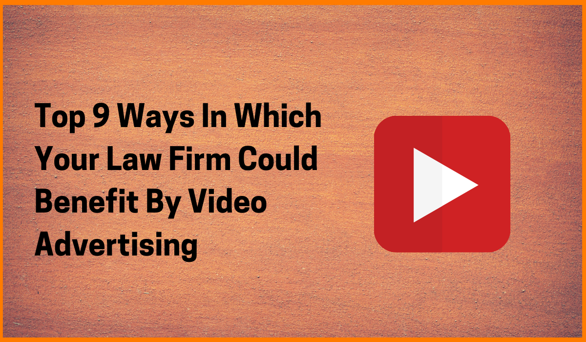 Top 9 Ways In Which Your Law Firm Could Benefit By Video Advertising