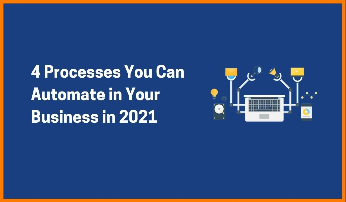 4 Processes You Can Automate in Your Business in 2021