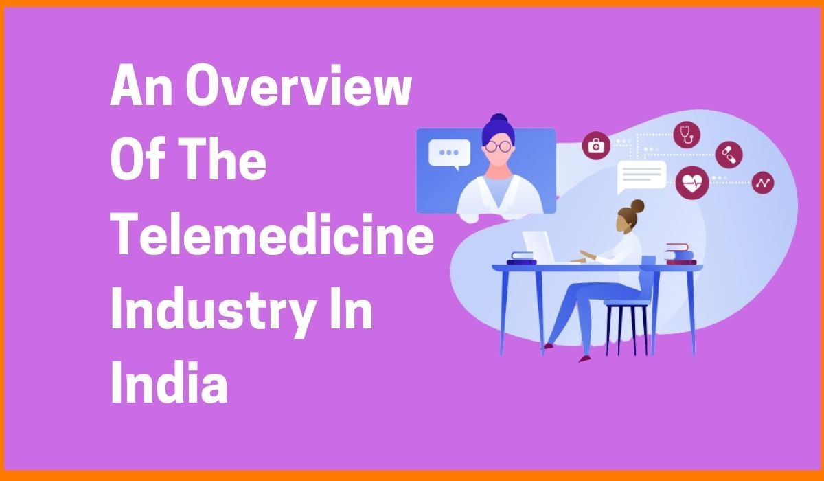 An Overview Of The Telemedicine Industry In India