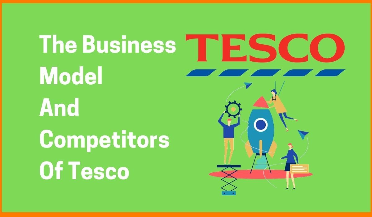 The Business Model And Competitors Of Tesco
