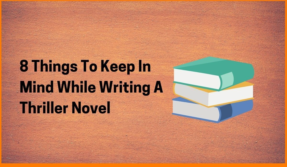 8 Things To Keep In Mind While Writing A Thriller Novel