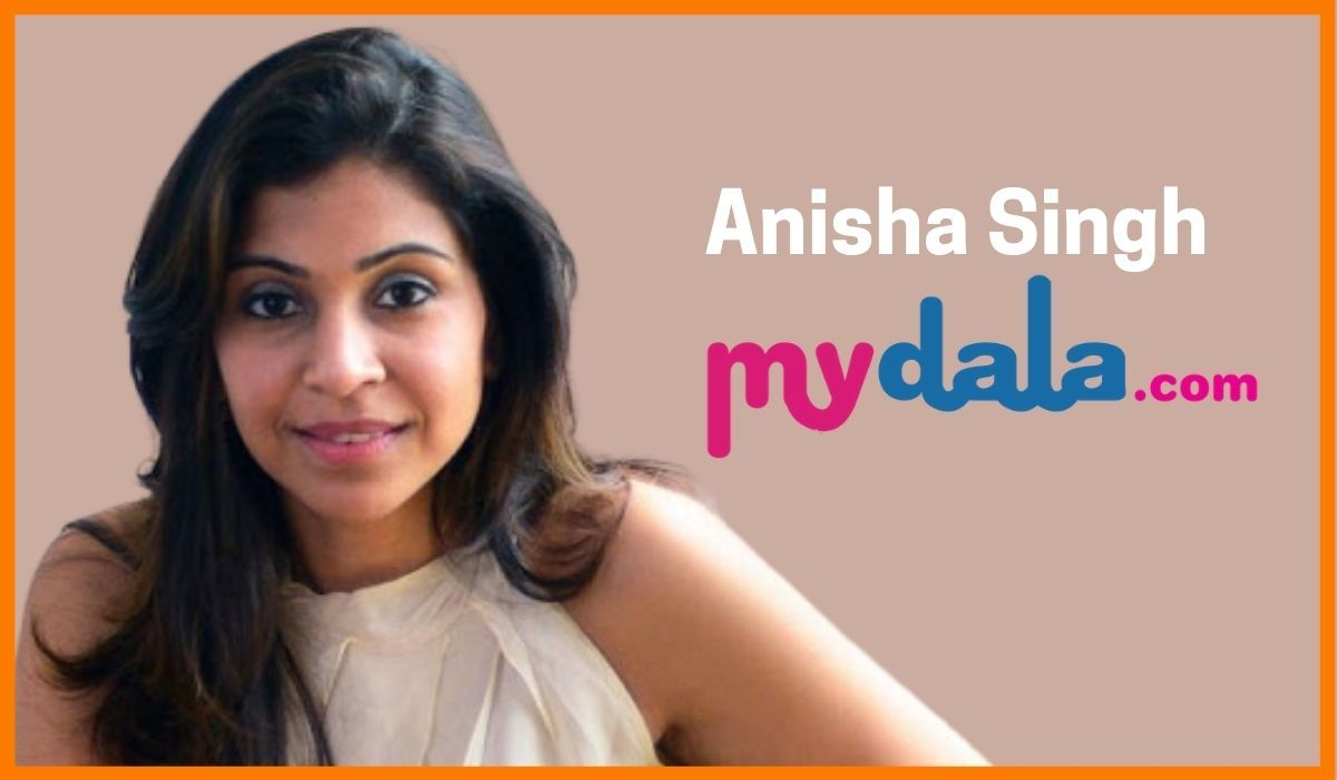 Anisha Singh - Founder Of Mydala And She Capital