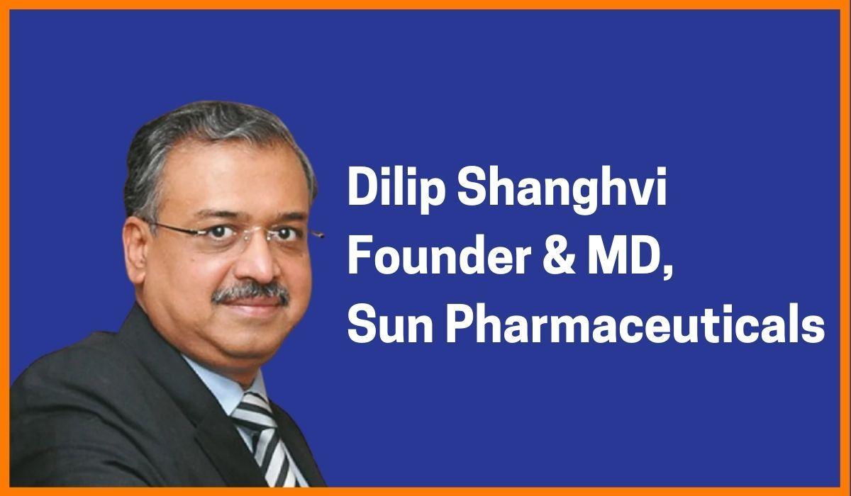 Dilip Shanghvi: Founder & MD of Sun Pharmaceuticals