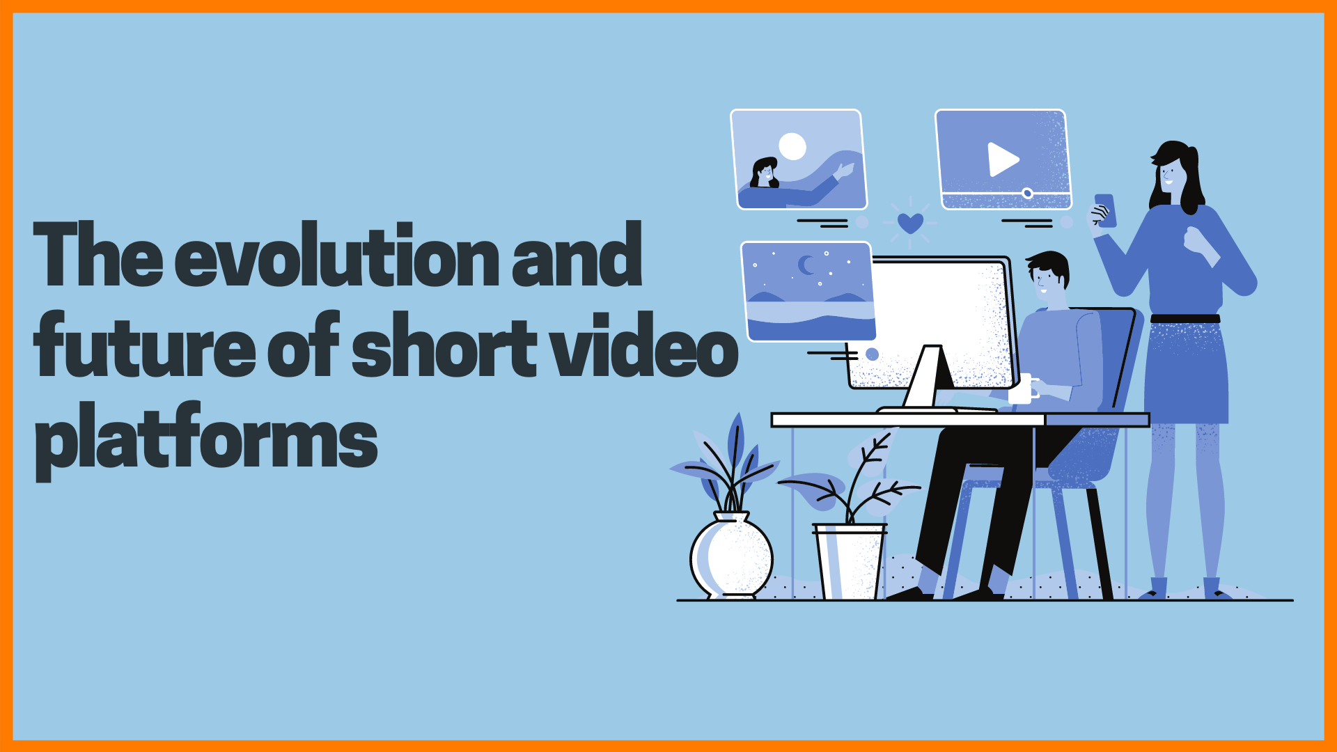 The evolution and future of short video platforms