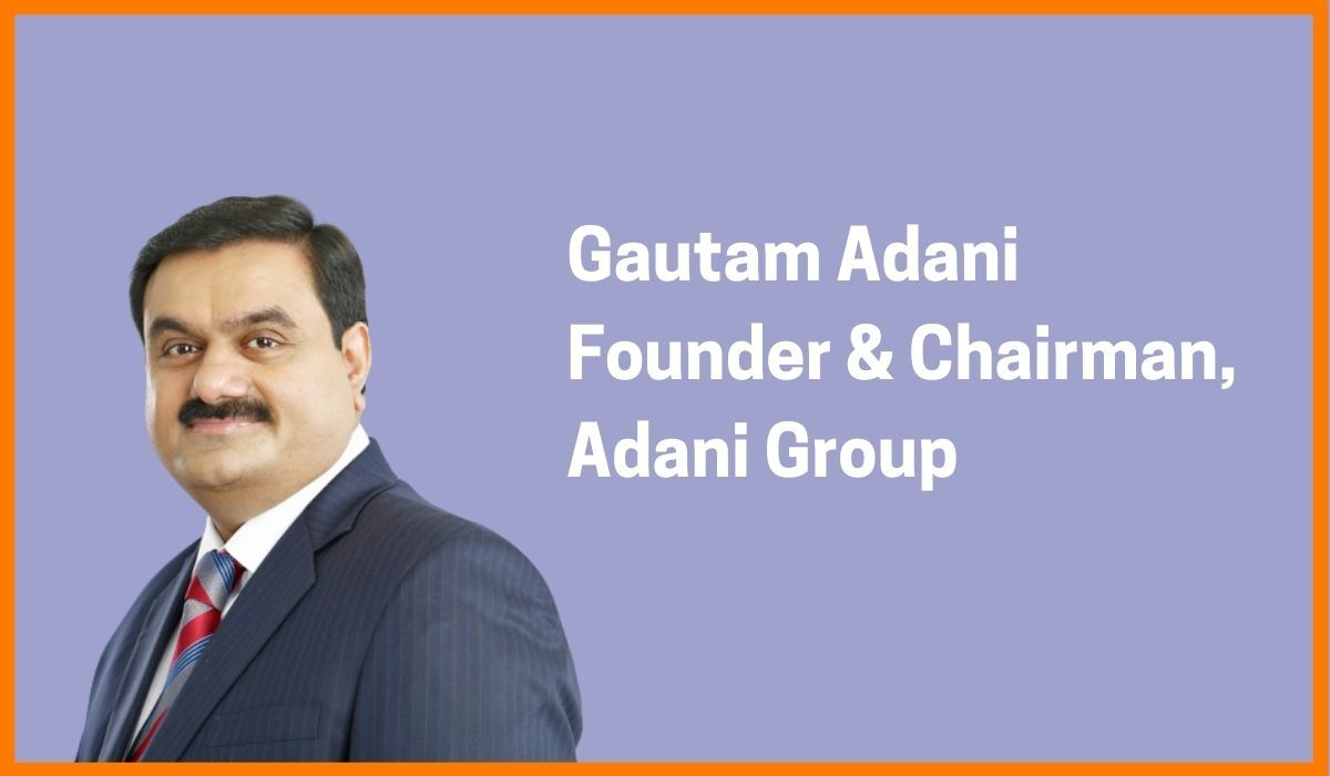 Gautam Adani: Founder & Chairman of Adani Group