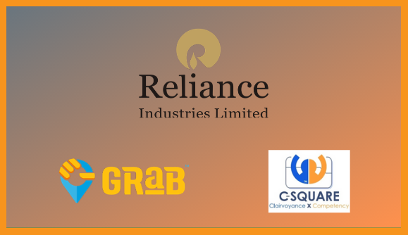 Reliance acquired Grab and C-Square