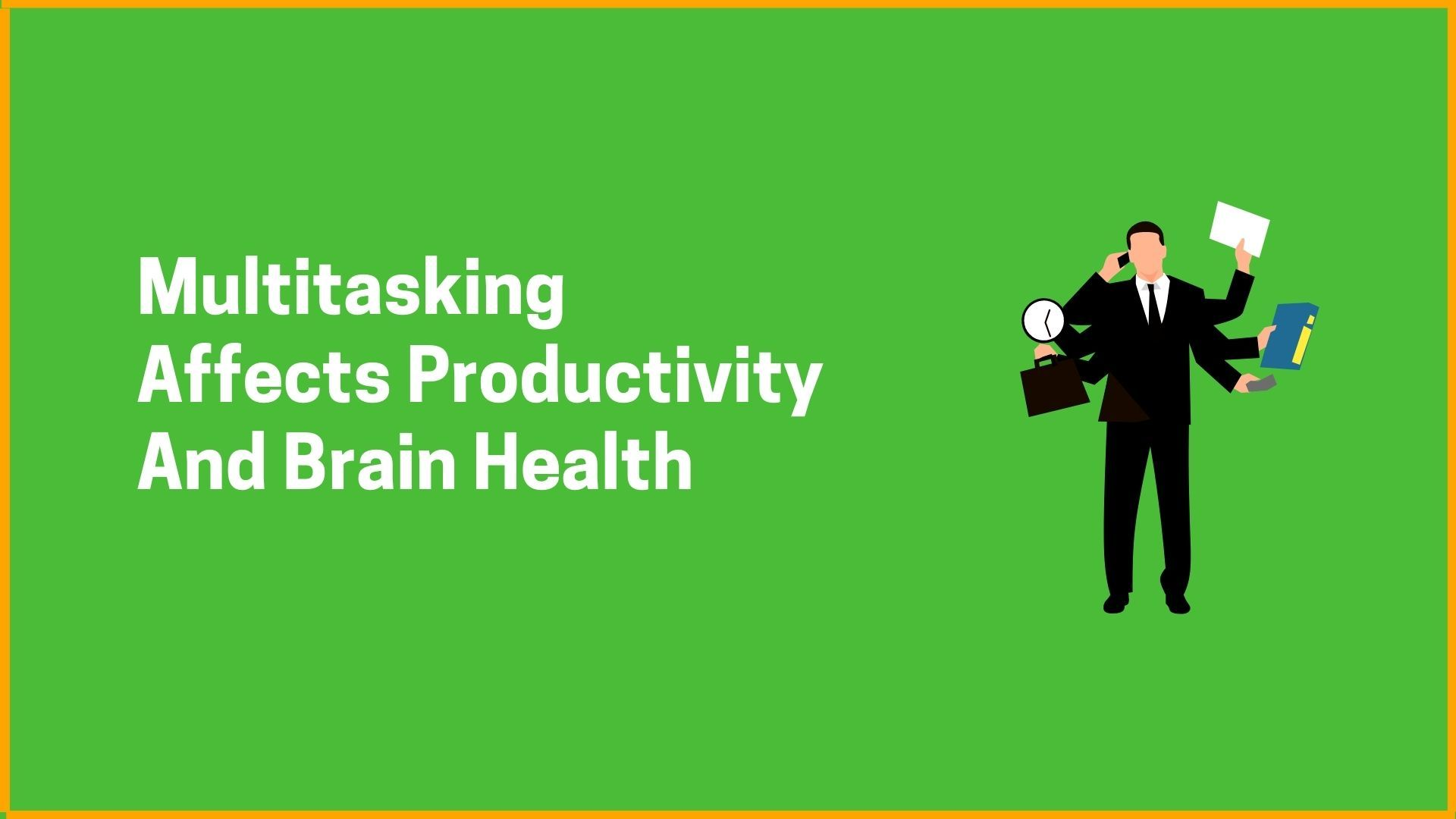 Multitasking Affects Productivity and Brain Health