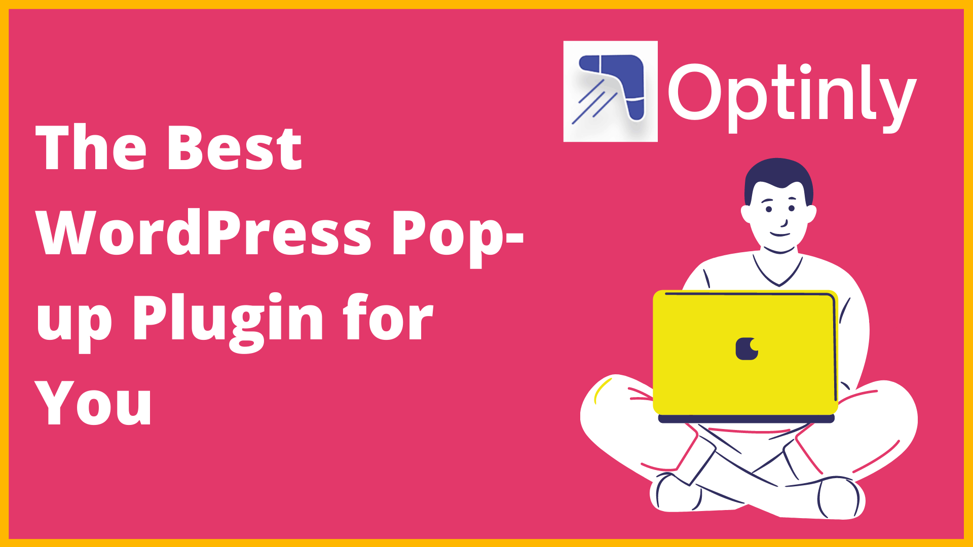 Optinly - The Best WordPress Pop-up Plugin To Get Now