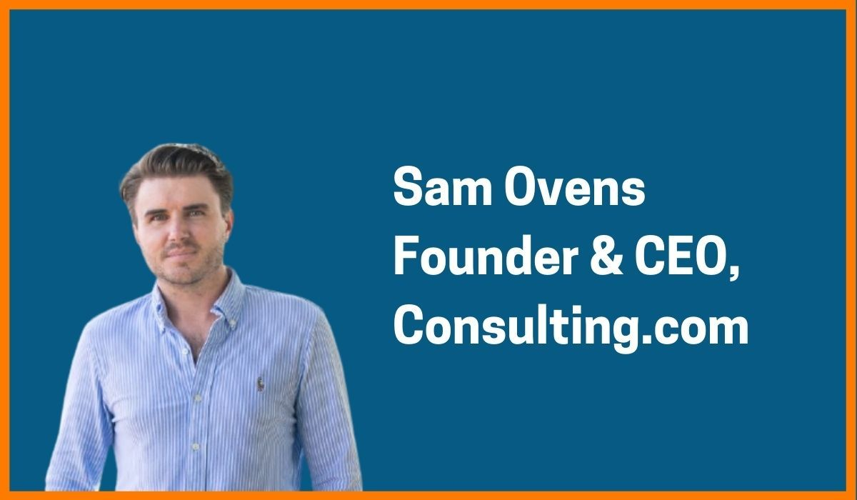Sam Ovens: Founder & CEO of Consulting.com