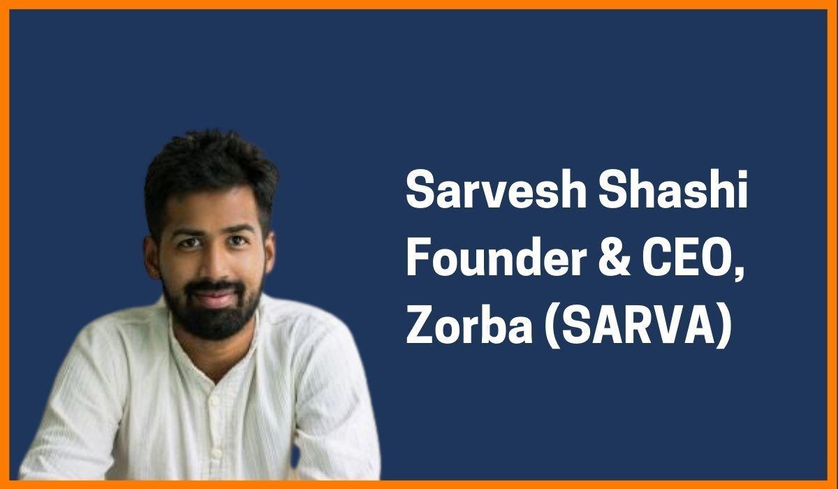 Sarvesh Shashi: Founder & CEO of Zobra (SARVA)