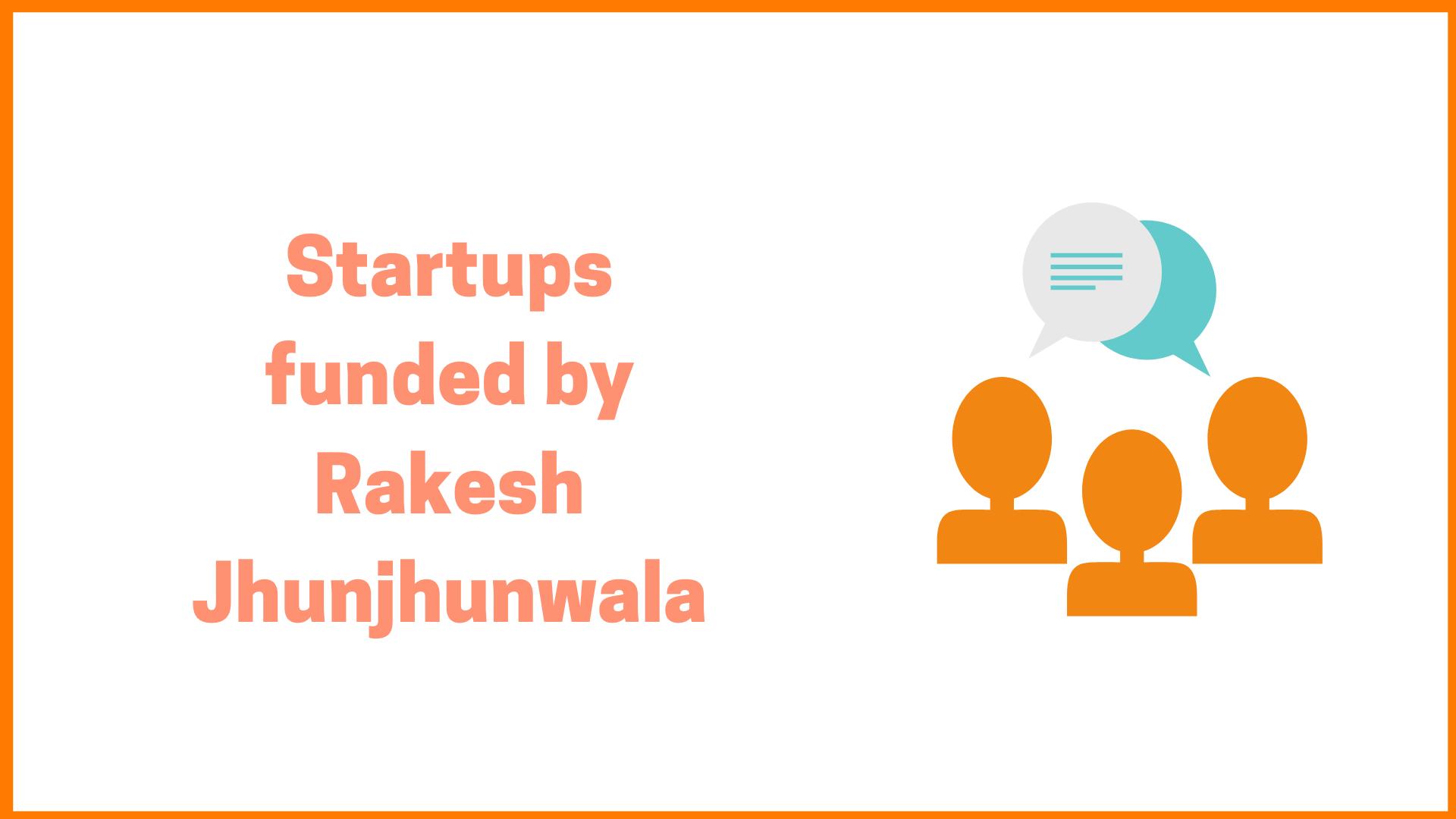 Startups funded by Rakesh Jhunjhunwala