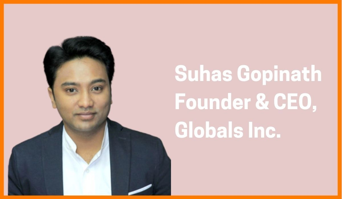 Suhas Gopinath: Founder & CEO of Globals Incorporation