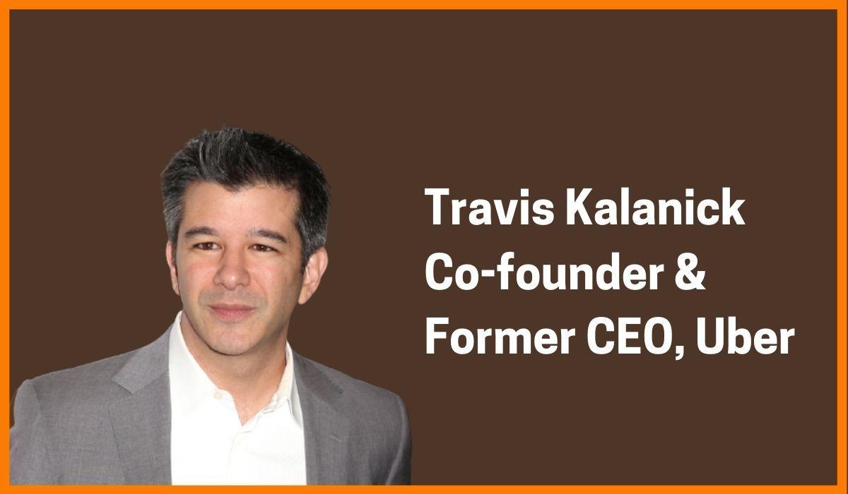 Travis Kalanick: Co-Founder & Former CEO of Uber