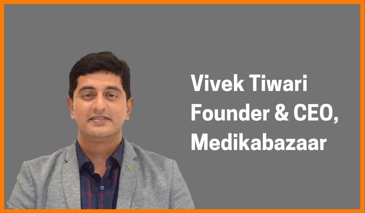 Vivek Tiwari: Founder & CEO of Medikabazaar