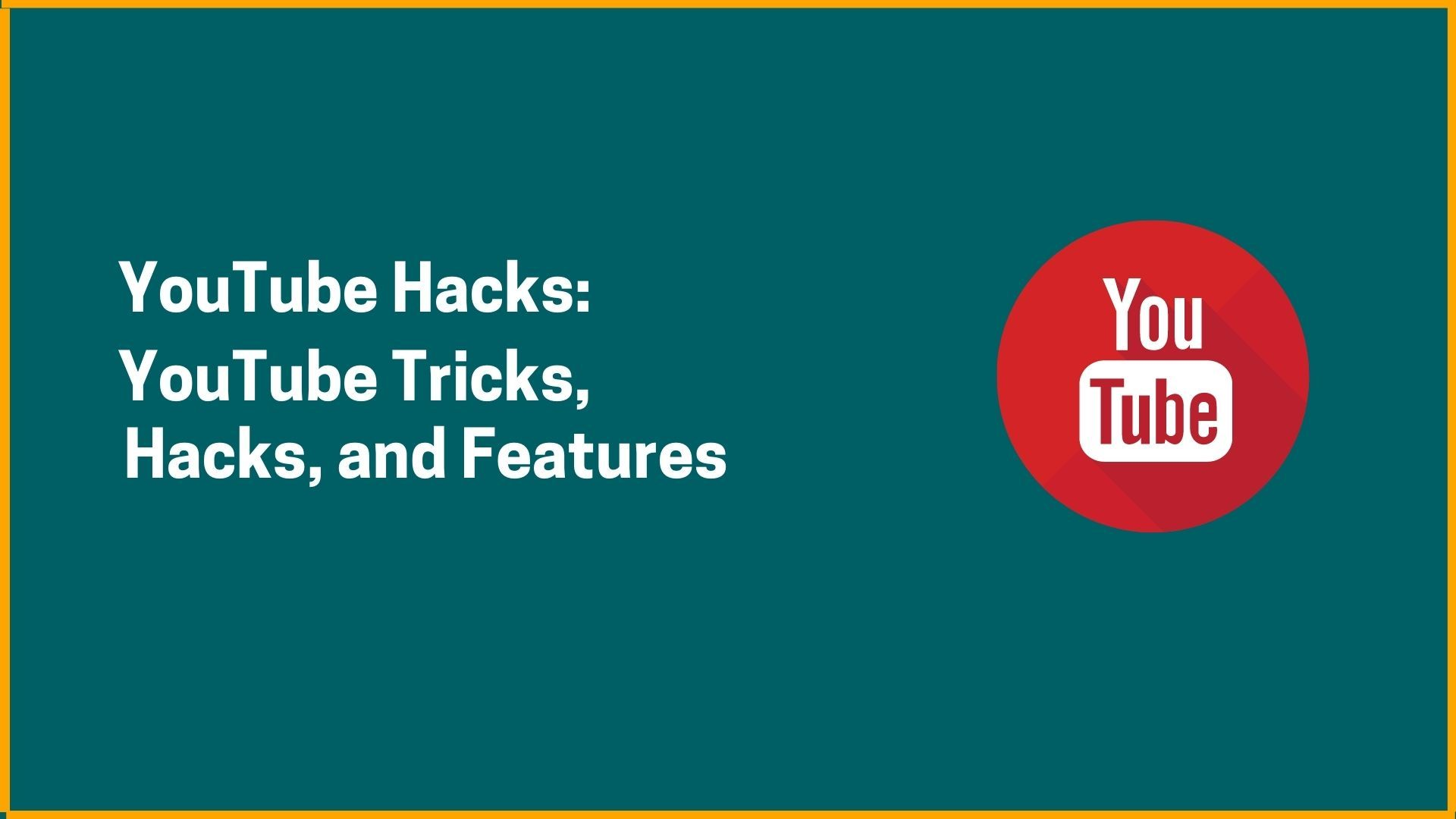 YouTube Hacks: YouTube Tricks, Hacks, And Features