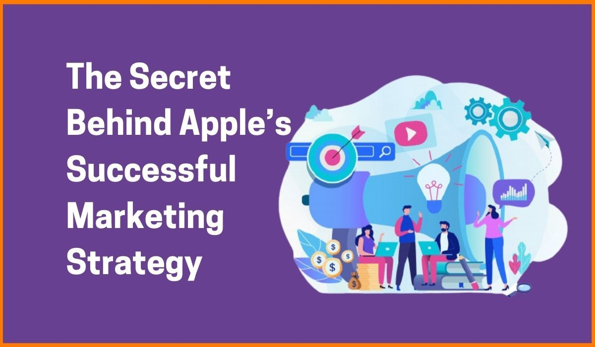 The Secret Behind Apple's Successful Marketing Strategy