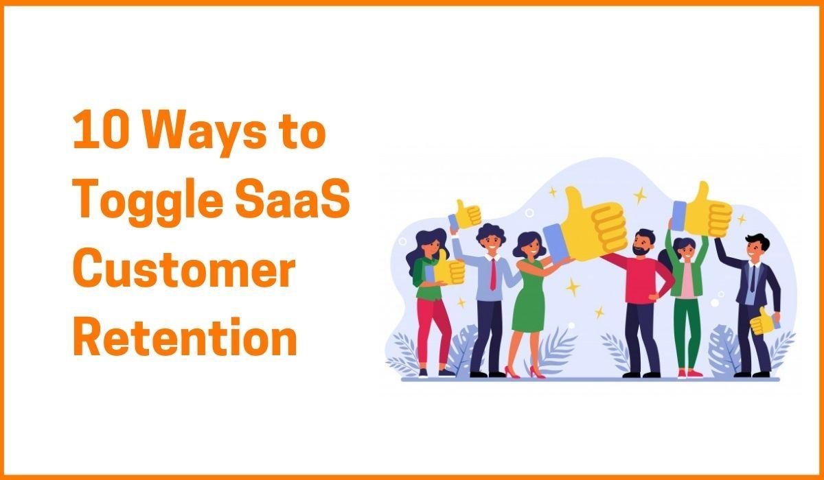 8 Ways to Toggle SaaS Customer Retention