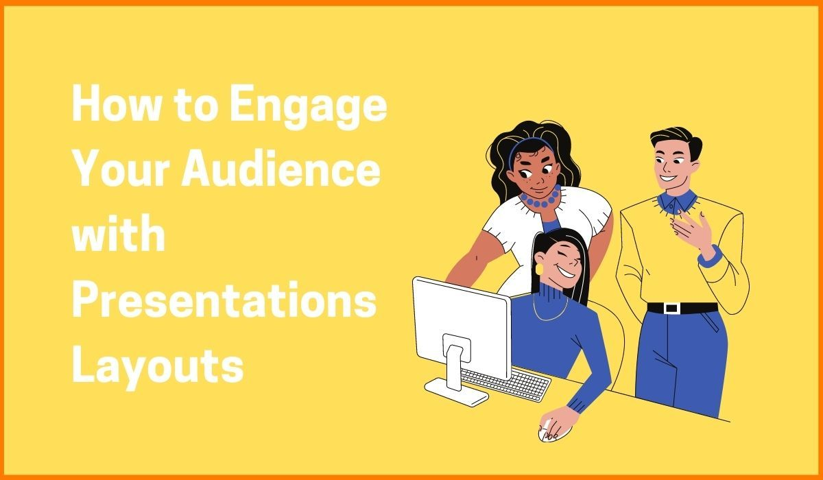 How to Engage Your Audience with Presentations Layouts