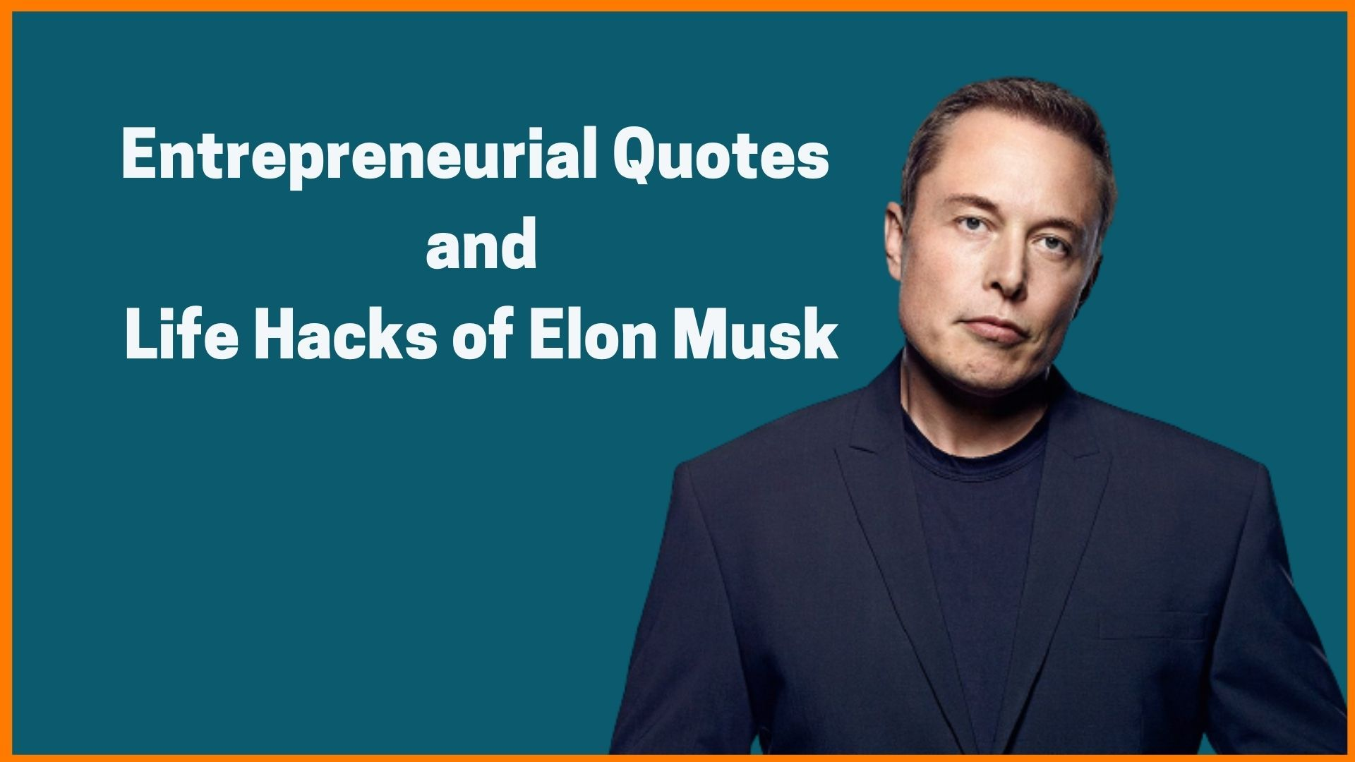 Entrepreneurial Quotes And Life Hacks Of Elon Musk