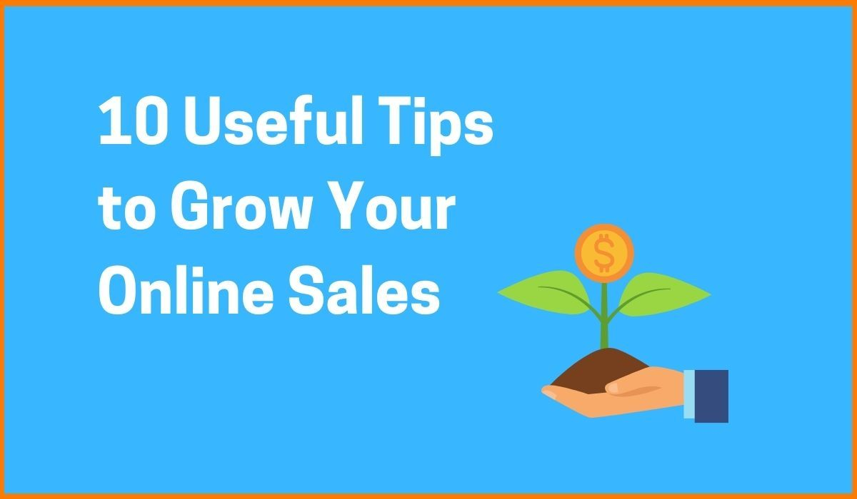 10 Useful Tips to Grow Your Online Sales