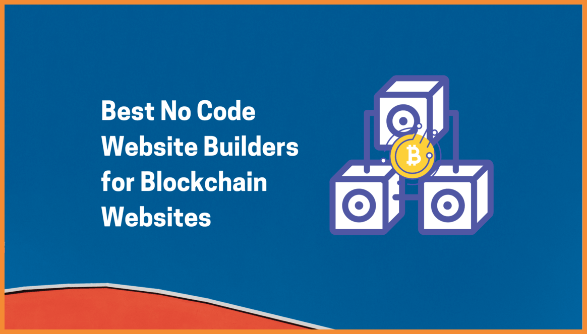 Best No Code Website Builders for Blockchain Websites